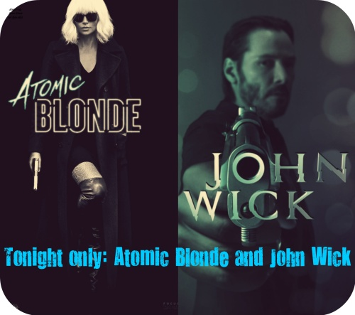 Tonight only Atomic Blonde and John Wick