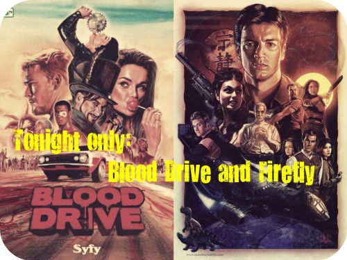 Tonight only Blood Drive and Firefly