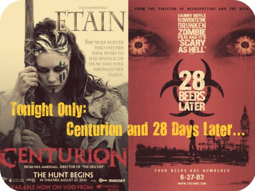 tonight only Centurion and 28 Days Later