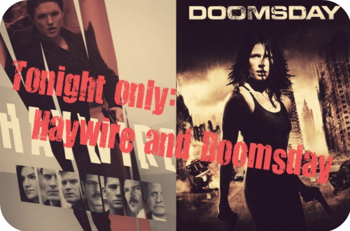Tonight only Haywire and Doomsday
