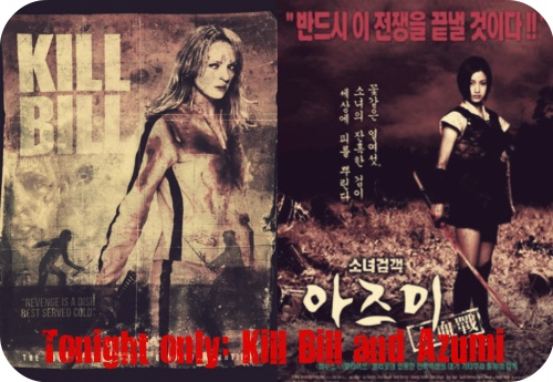 Tonight only Kill Bill and Azumi